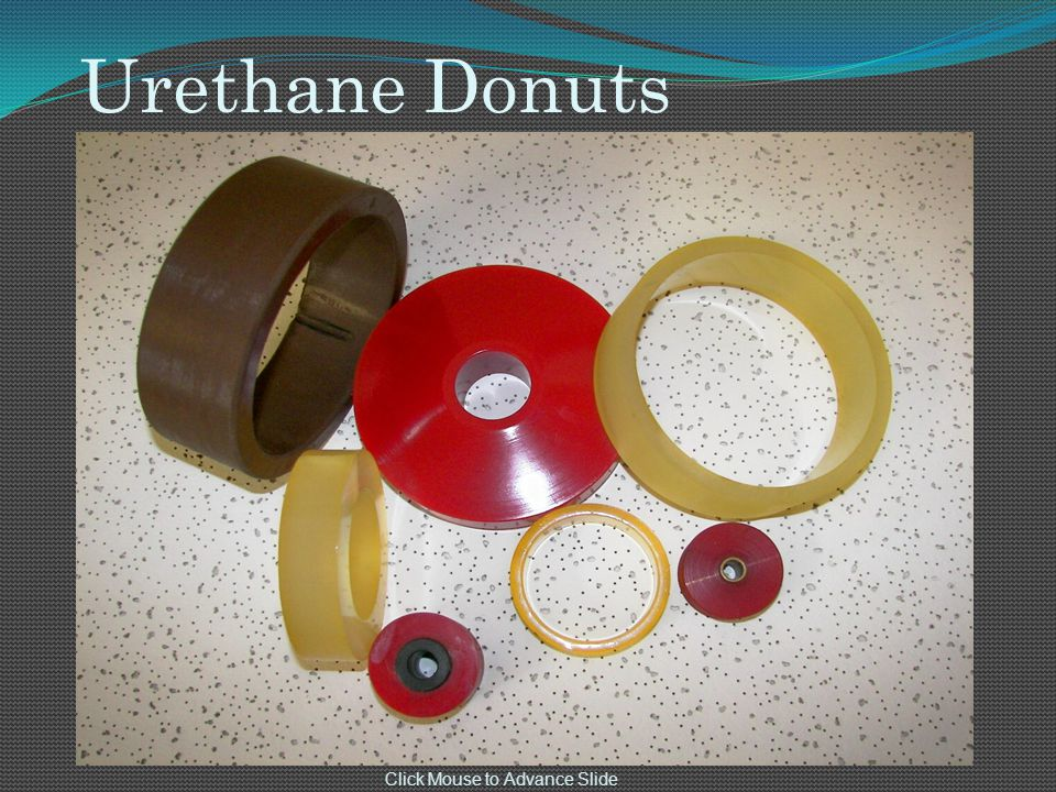 Urethane Donuts Click Mouse to Advance Slide