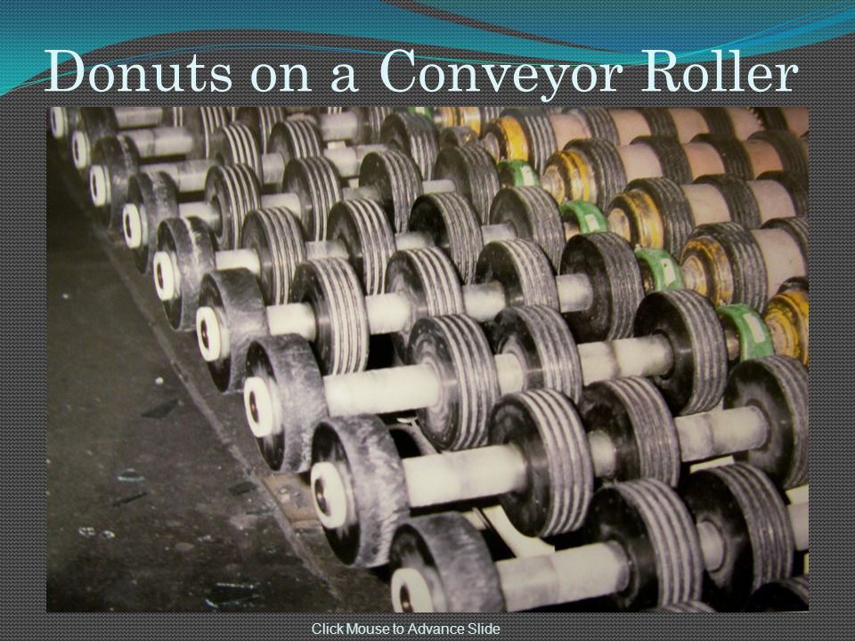 Donuts on a Conveyor Roller Click Mouse to Advance Slide