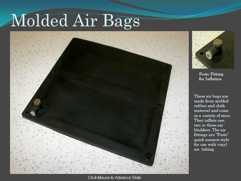 Molded Air Bags These air bags are made from molded rubber and cloth material and come in a variety of sizes.
