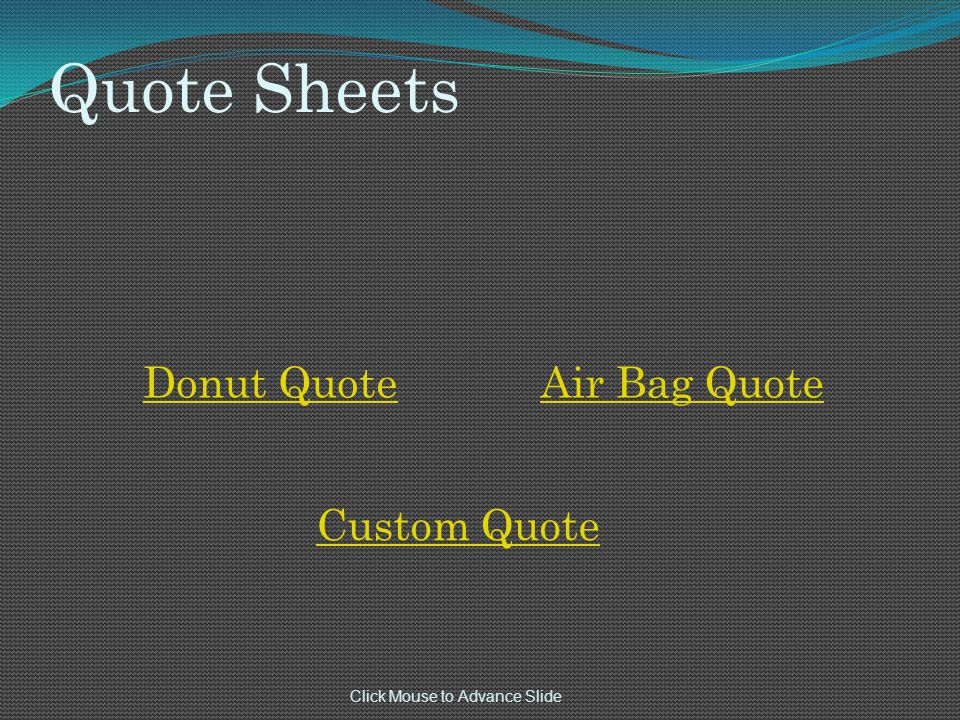 Quote Sheets Click Mouse to Advance Slide Donut QuoteAir Bag Quote Custom Quote