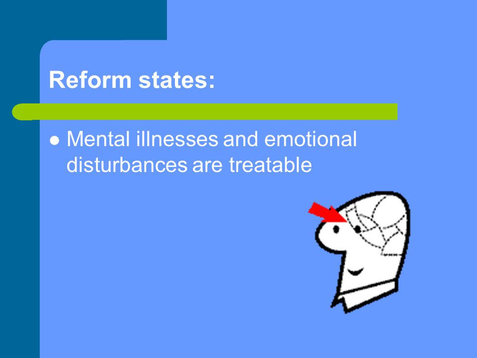 Reform states: Mental illnesses and emotional disturbances are treatable