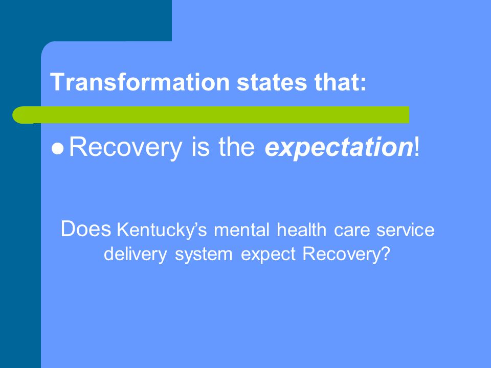 Transformation states that: Recovery is the expectation.