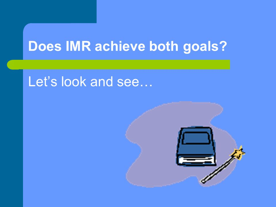 Does IMR achieve both goals Let's look and see…