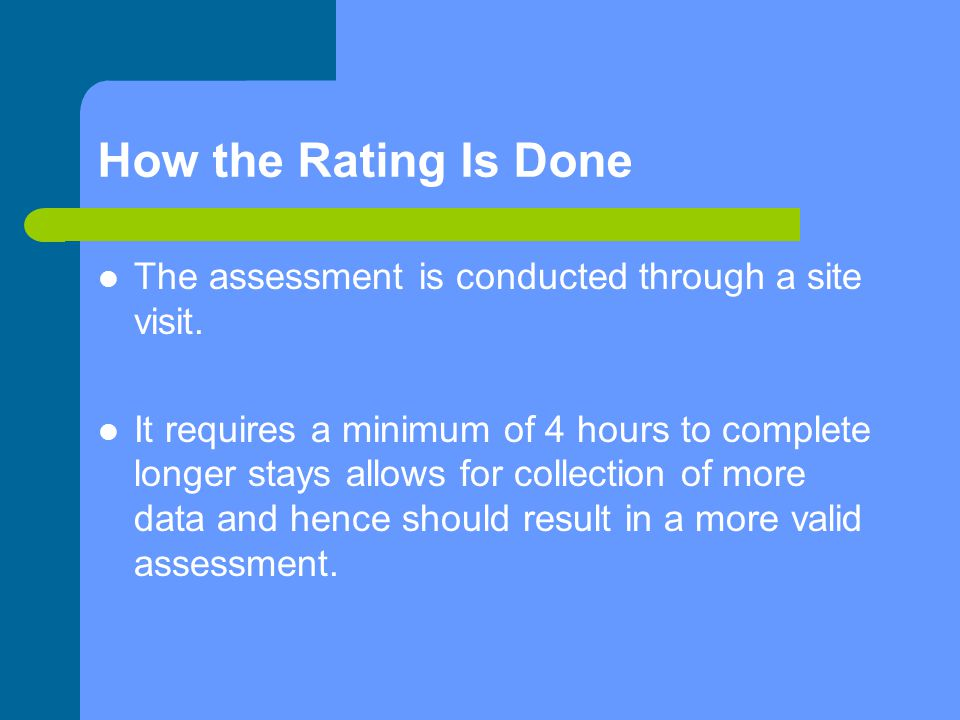 How the Rating Is Done The assessment is conducted through a site visit.