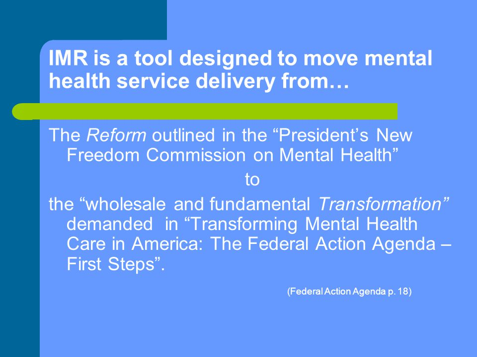 Format: IMR is series of weekly sessions where mental health practitioners help people who have experienced psychiatric symptoms to develop personalized strategies for managing their mental illness and moving forward in their lives.