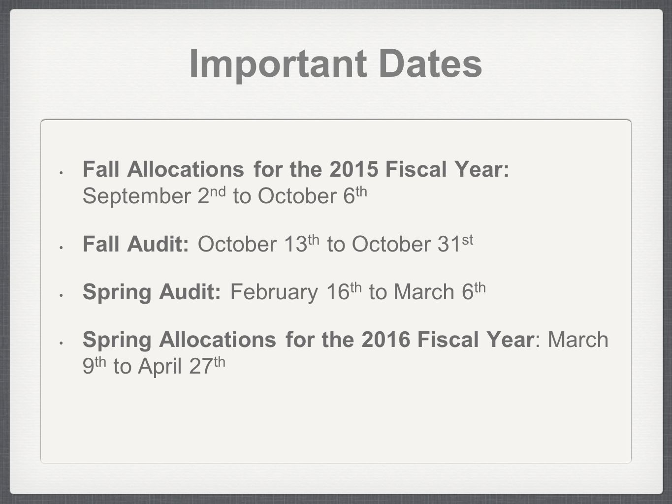 Important Dates Fall Allocations for the 2015 Fiscal Year: September 2 nd to October 6 th Fall Audit: October 13 th to October 31 st Spring Audit: February 16 th to March 6 th Spring Allocations for the 2016 Fiscal Year: March 9 th to April 27 th