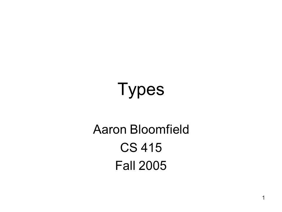 1 Types Aaron Bloomfield CS 415 Fall 2005
