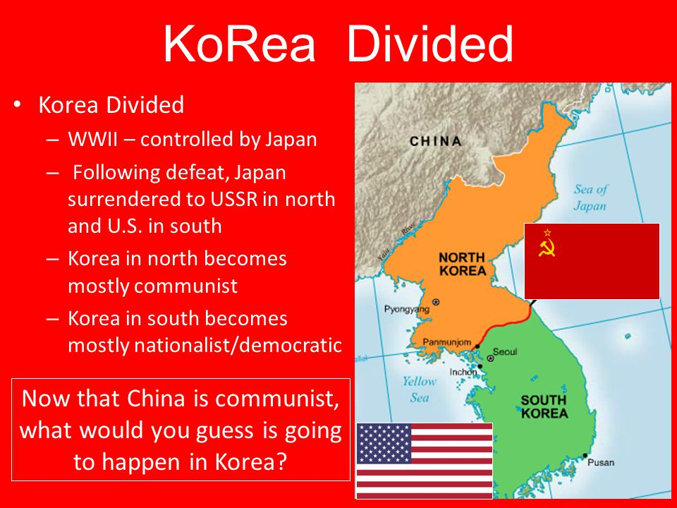 KoRea Divided Korea Divided – WWII – controlled by Japan – Following defeat, Japan surrendered to USSR in north and U.S. in south – Korea in north bec