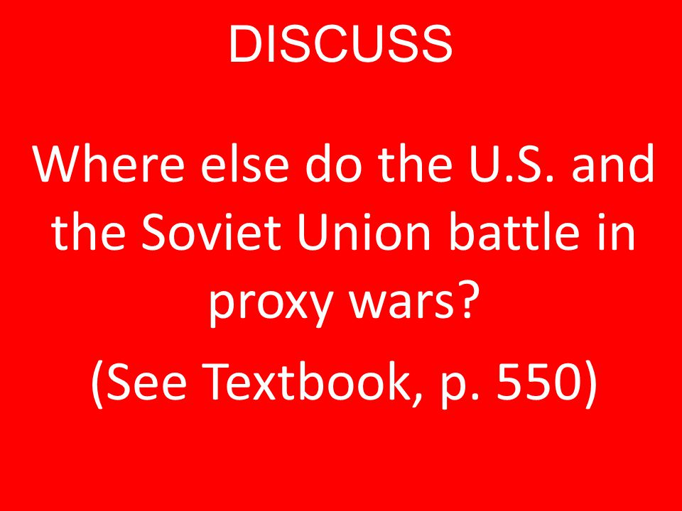 DISCUSS Where else do the U.S. and the Soviet Union battle in proxy wars? (See Textbook, p. 550)