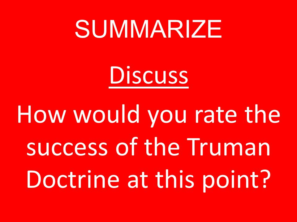 SUMMARIZE Discuss How would you rate the success of the Truman Doctrine at this point?