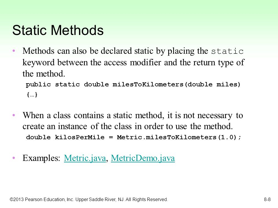 ©2013 Pearson Education, Inc. Upper Saddle River, NJ. All Rights Reserved. 8-8 Static Methods Methods can also be declared static by placing the stati