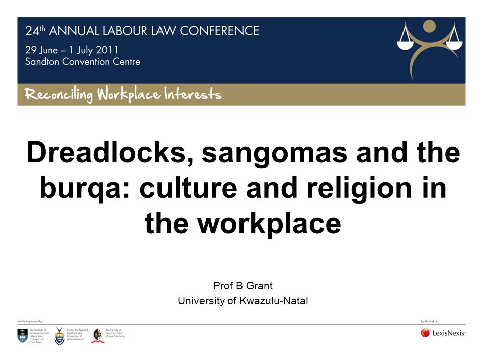Dreadlocks, sangomas and the burqa: culture and religion in the workplace Prof B Grant University of Kwazulu-Natal