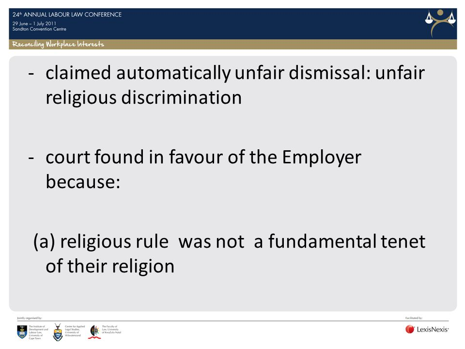 -claimed automatically unfair dismissal: unfair religious discrimination -court found in favour of the Employer because: (a) religious rule was not a fundamental tenet of their religion