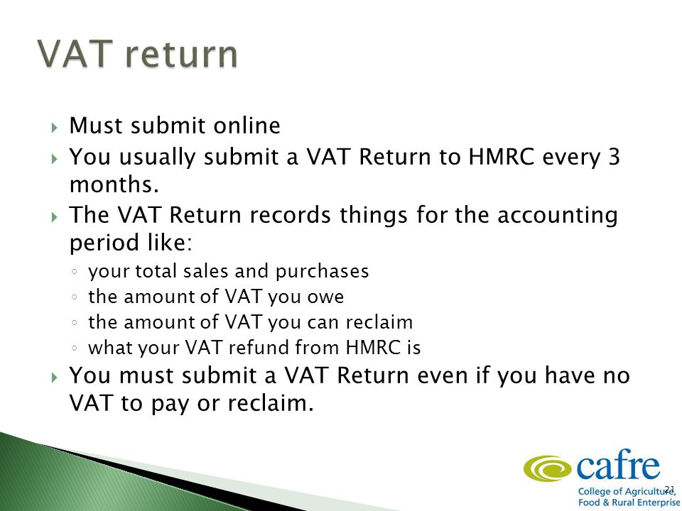  Must submit online  You usually submit a VAT Return to HMRC every 3 months.