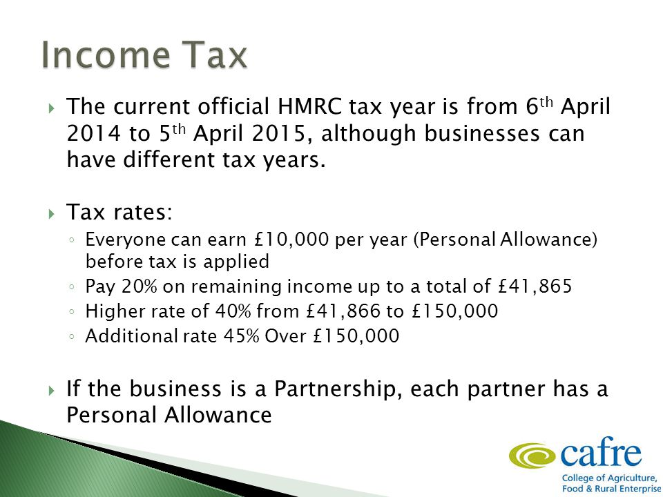 The current official HMRC tax year is from 6 th April 2014 to 5 th April 2015, although businesses can have different tax years.