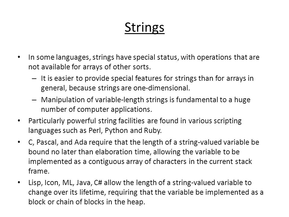 Strings In some languages, strings have special status, with operations that are not available for arrays of other sorts.
