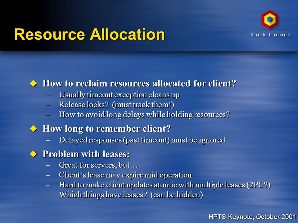 HPTS Keynote, October 2001 Resource Allocation u How to reclaim resources allocated for client.