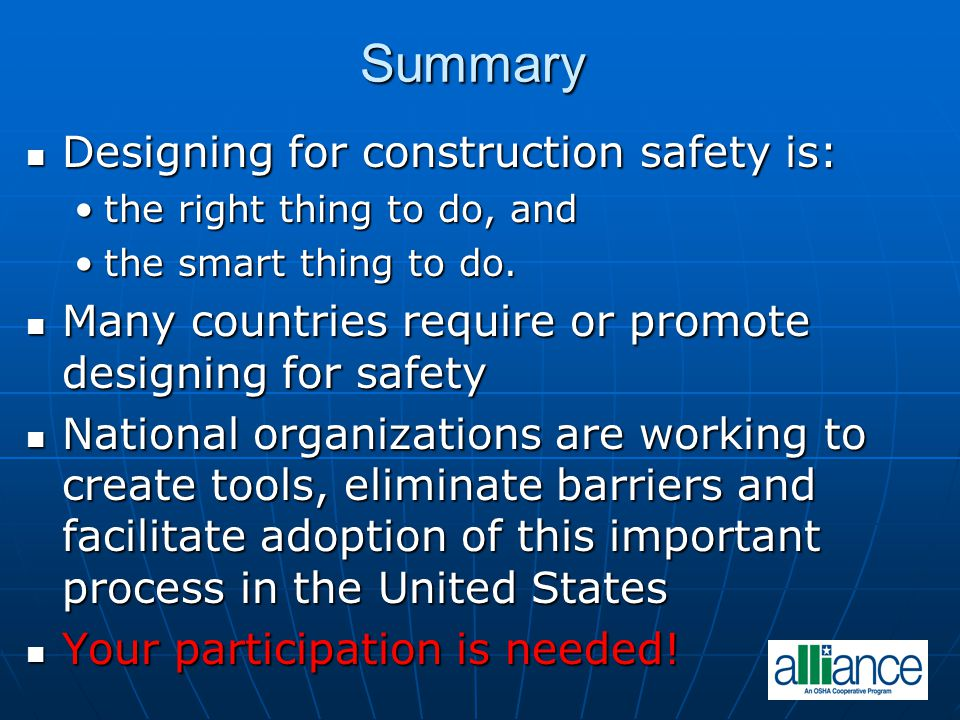 Summary Designing for construction safety is: Designing for construction safety is: the right thing to do, andthe right thing to do, and the smart thing to do.the smart thing to do.