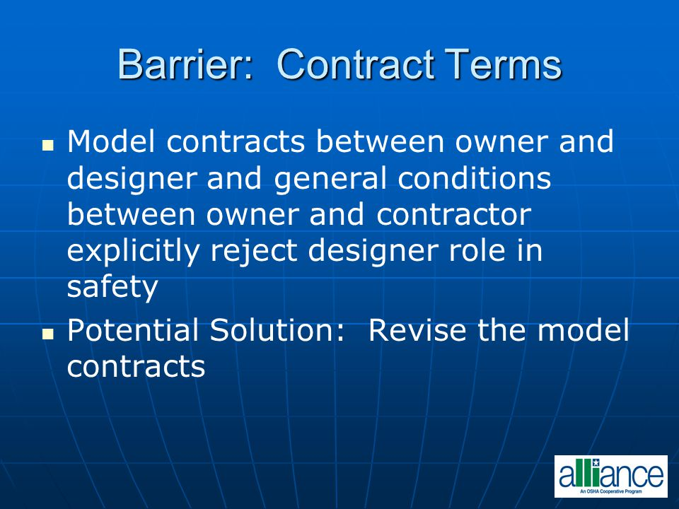 Barrier: Contract Terms Model contracts between owner and designer and general conditions between owner and contractor explicitly reject designer role in safety Potential Solution: Revise the model contracts