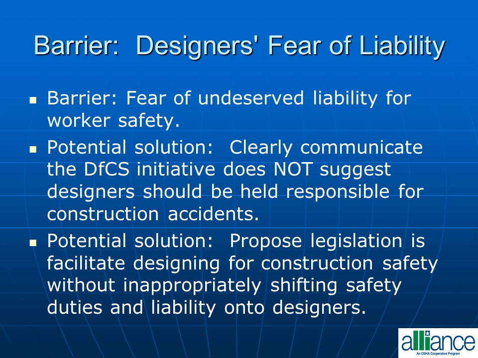 Barrier: Designers Fear of Liability Barrier: Fear of undeserved liability for worker safety.