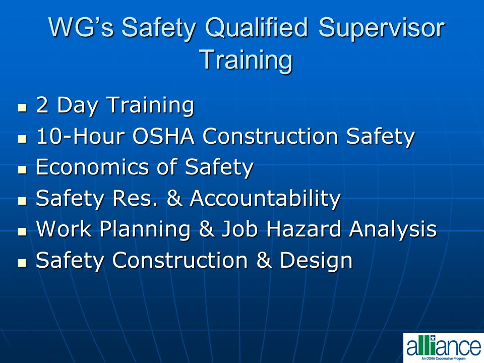 WG's Safety Qualified Supervisor Training 2 Day Training 2 Day Training 10-Hour OSHA Construction Safety 10-Hour OSHA Construction Safety Economics of Safety Economics of Safety Safety Res.
