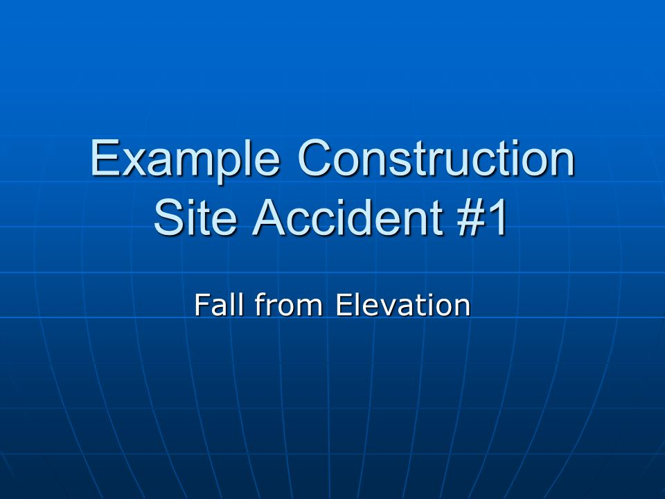 Example Construction Site Accident #1 Fall from Elevation