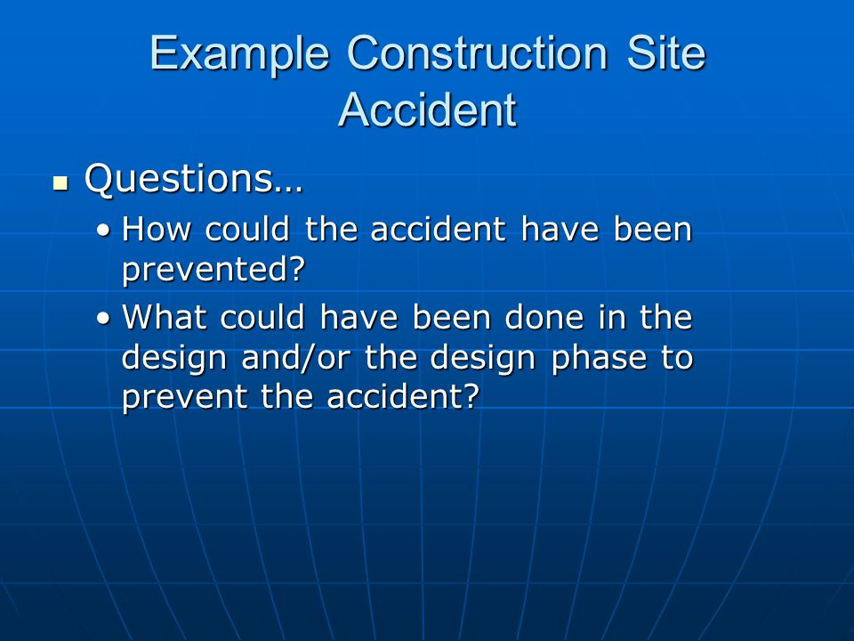 Questions… Questions… How could the accident have been prevented How could the accident have been prevented.