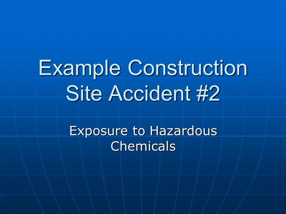 Example Construction Site Accident #2 Exposure to Hazardous Chemicals