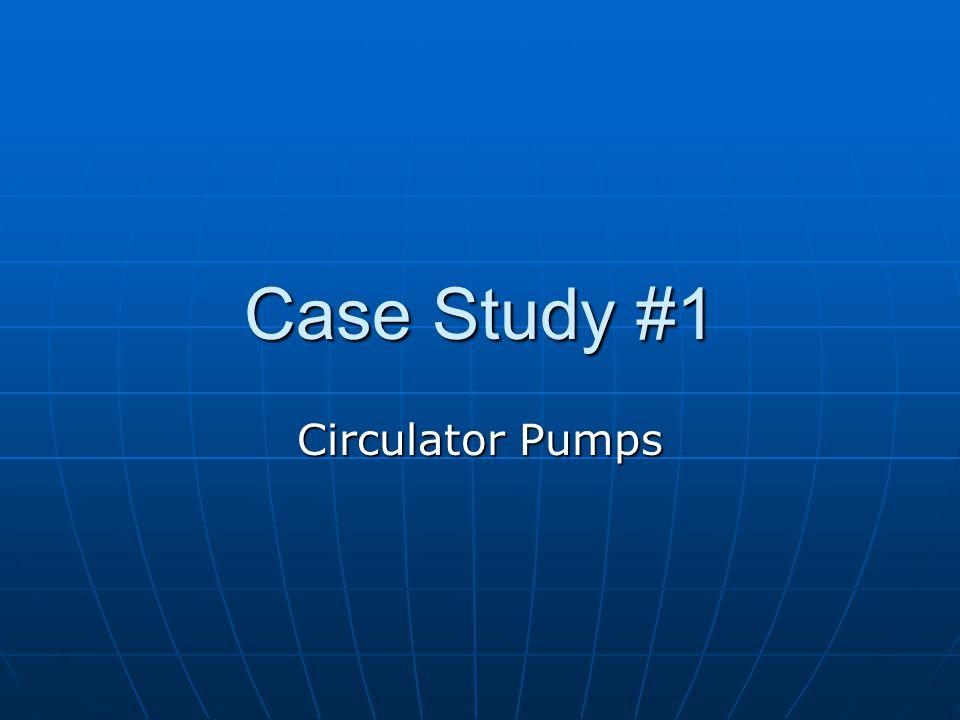 Case Study #1 Circulator Pumps