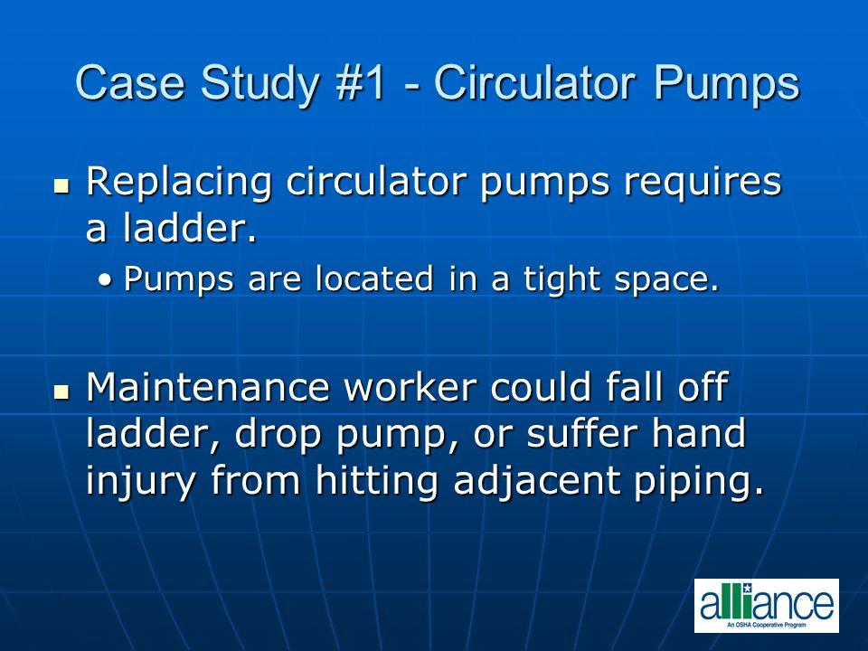 Replacing circulator pumps requires a ladder. Replacing circulator pumps requires a ladder.
