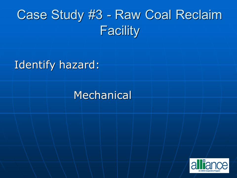 Identify hazard: Mechanical Mechanical