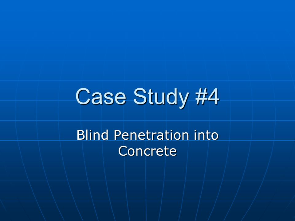 Case Study #4 Blind Penetration into Concrete