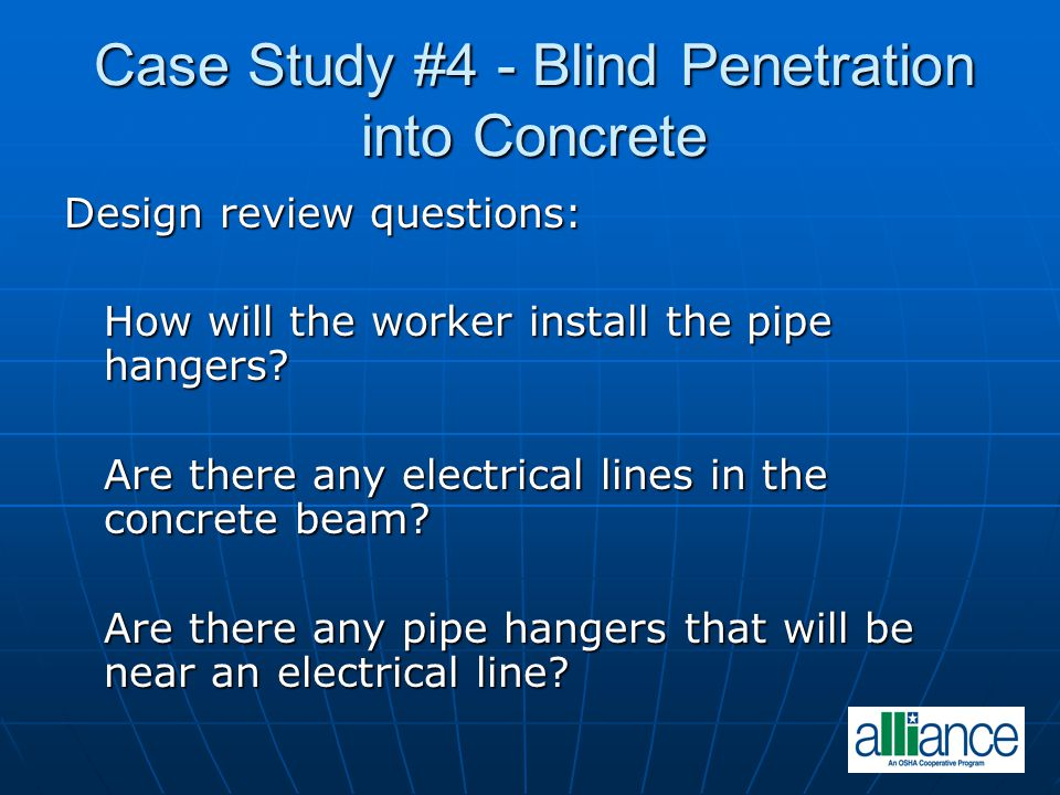 Case Study #4 - Blind Penetration into Concrete Design review questions: How will the worker install the pipe hangers.