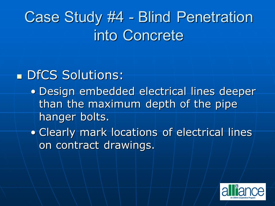 Case Study #4 - Blind Penetration into Concrete DfCS Solutions: DfCS Solutions: Design embedded electrical lines deeper than the maximum depth of the pipe hanger bolts.Design embedded electrical lines deeper than the maximum depth of the pipe hanger bolts.