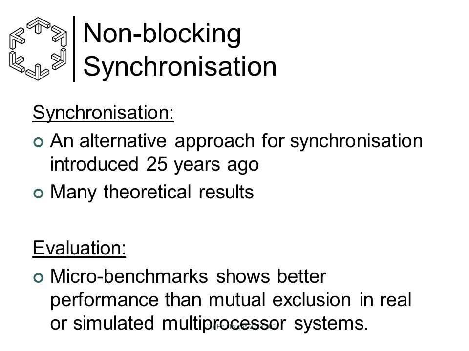 (C) Ph. Tsigas 2003-2004 Non-blocking Synchronisation Synchronisation: An alternative approach for synchronisation introduced 25 years ago Many theore
