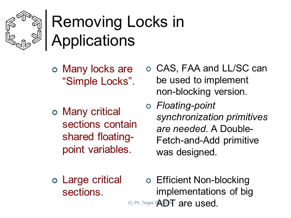 (C) Ph. Tsigas 2003-2004 Removing Locks in Applications Many locks are Simple Locks .