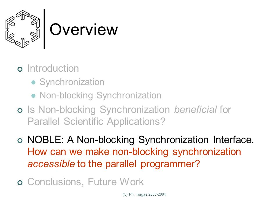 (C) Ph. Tsigas 2003-2004 Overview Introduction Synchronization Non-blocking Synchronization Is Non-blocking Synchronization beneficial for Parallel Sc