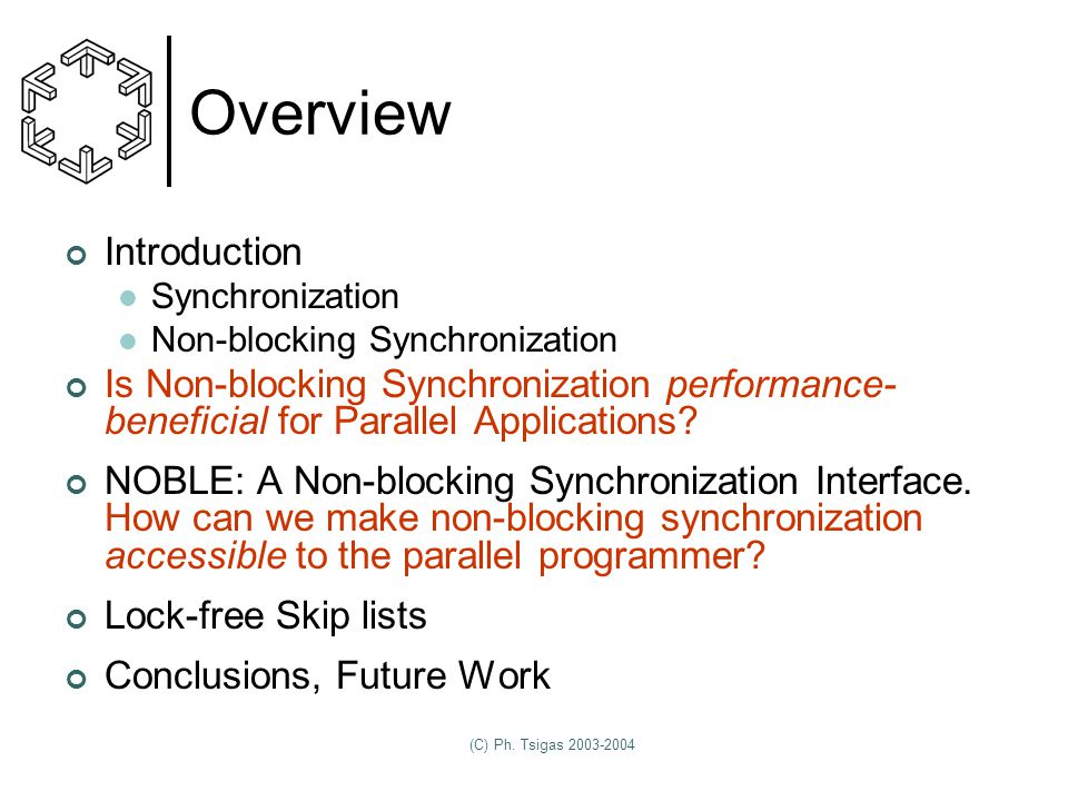 (C) Ph. Tsigas 2003-2004 Overview Introduction Synchronization Non-blocking Synchronization Is Non-blocking Synchronization performance- beneficial fo