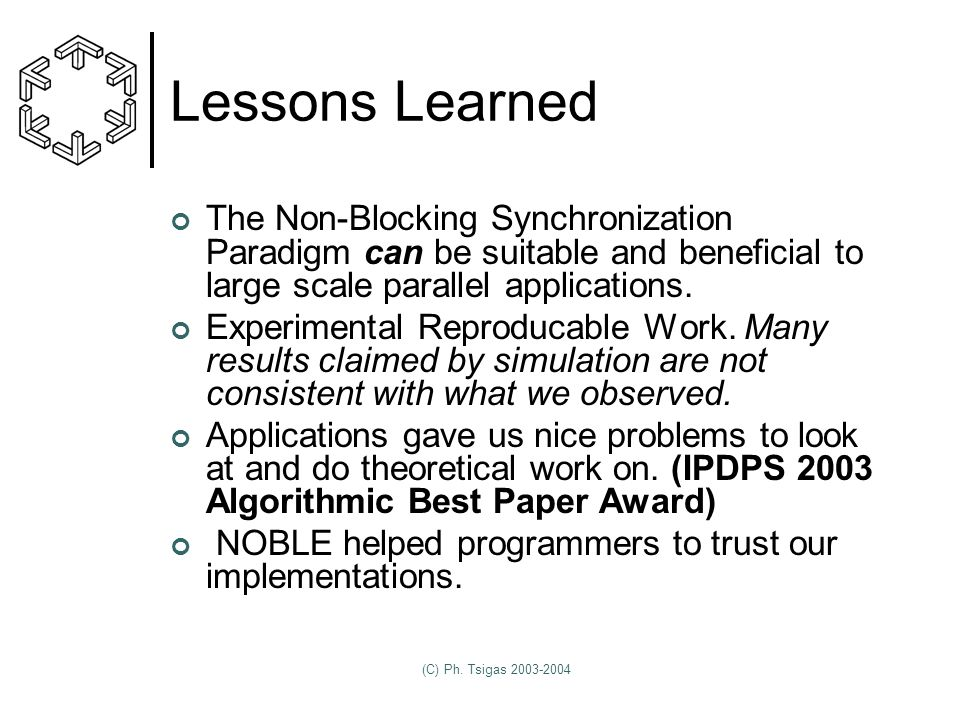 (C) Ph. Tsigas 2003-2004 Lessons Learned The Non-Blocking Synchronization Paradigm can be suitable and beneficial to large scale parallel applications