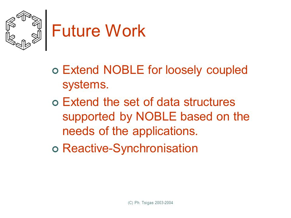 (C) Ph. Tsigas 2003-2004 Future Work Extend NOBLE for loosely coupled systems.