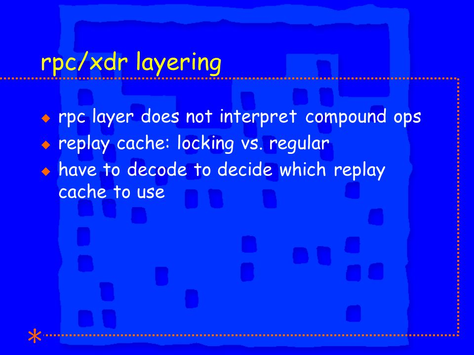 rpc/xdr layering u rpc layer does not interpret compound ops u replay cache: locking vs.
