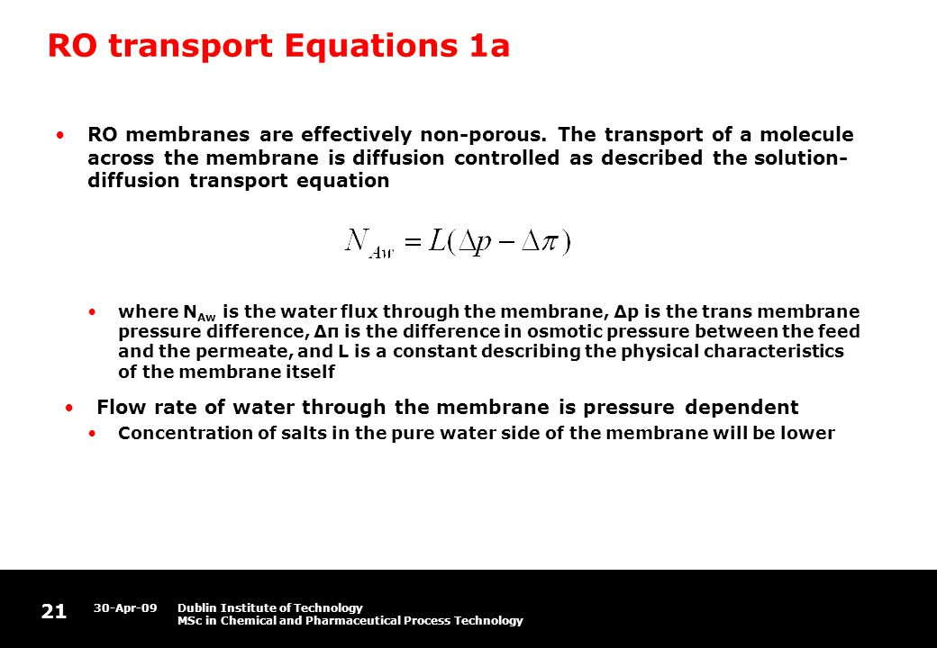 21 30-Apr-09Dublin Institute of Technology MSc in Chemical and Pharmaceutical Process Technology RO transport Equations 1a RO membranes are effectively non-porous.