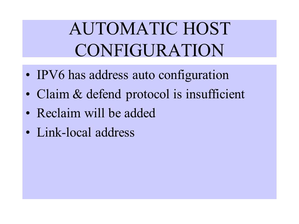 AUTOMATIC HOST CONFIGURATION IPV6 has address auto configuration Claim & defend protocol is insufficient Reclaim will be added Link-local address
