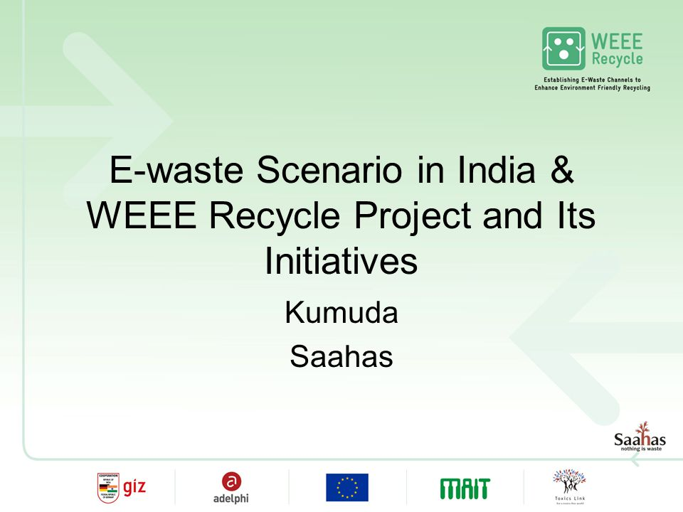 E-waste Scenario in India & WEEE Recycle Project and Its Initiatives Kumuda Saahas