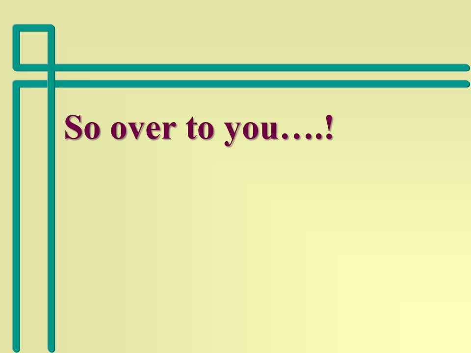 So over to you….!