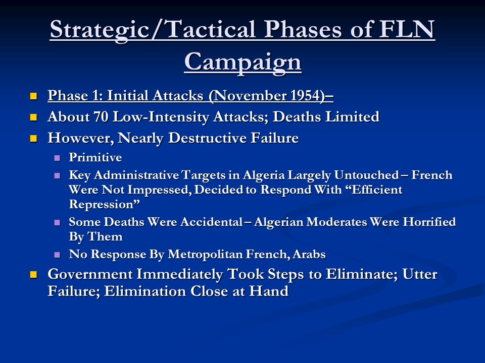 Strategic/Tactical Phases of FLN Campaign Phase 2: Compliance and Endorsement Terrorism (1954-56)– Phase 2: Compliance and Endorsement Terrorism (1954-56)– French Response Made Collaboration Attractive; FLN Had to Prevent This By Playing Indigenous Population and French Adm.