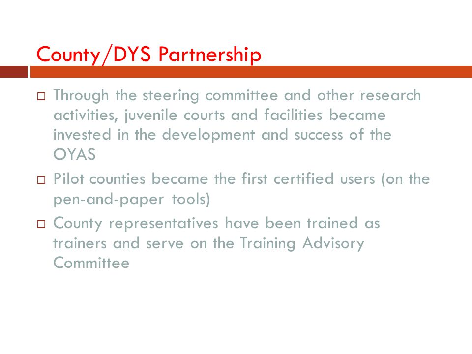 County/DYS Partnership  Through the steering committee and other research activities, juvenile courts and facilities became invested in the developme