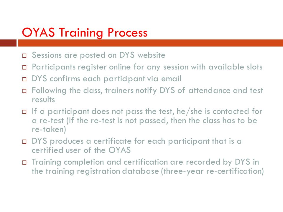 OYAS Training Process  Sessions are posted on DYS website  Participants register online for any session with available slots  DYS confirms each par