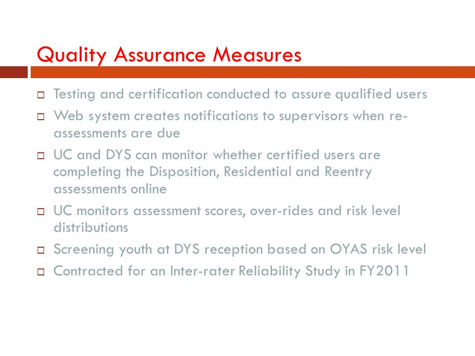 Quality Assurance Measures  Testing and certification conducted to assure qualified users  Web system creates notifications to supervisors when re-