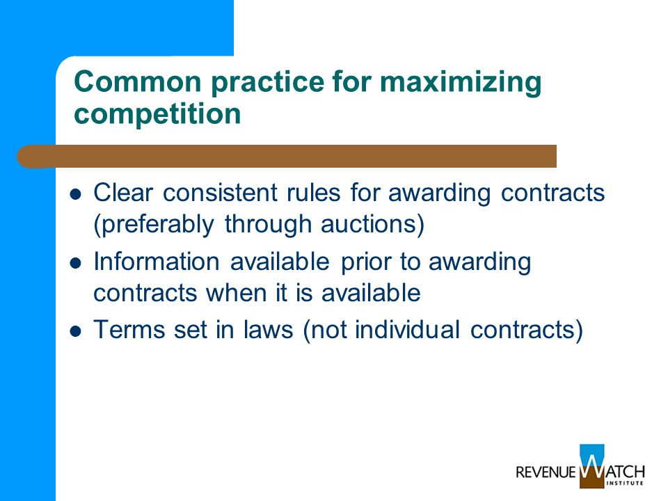 Common practice for maximizing competition Clear consistent rules for awarding contracts (preferably through auctions) Information available prior to awarding contracts when it is available Terms set in laws (not individual contracts)